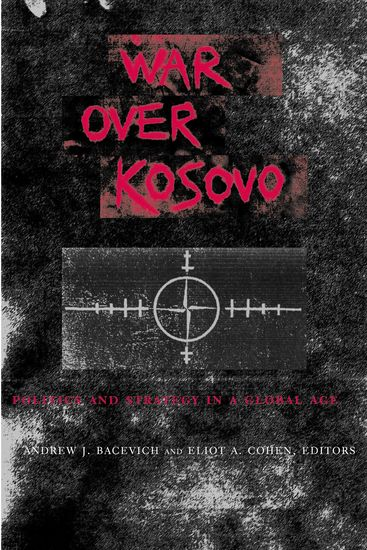War Over Kosovo - Politics and Strategy in a Global Age - cover