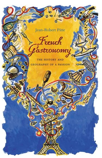 French Gastronomy - The History and Geography of a Passion - cover
