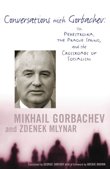 Conversations with Gorbachev - On Perestroika the Prague Spring and the Crossroads of Socialism - cover