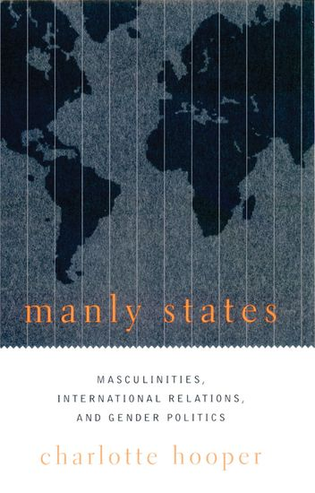 Manly States - Masculinities International Relations and Gender Politics - cover