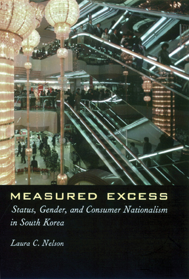 Measured Excess - Status Gender and Consumer Nationalism in South Korea - cover