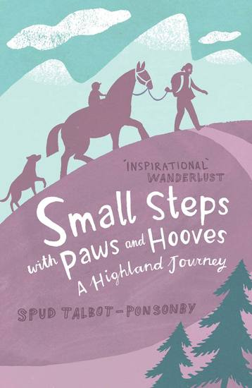 Small Steps With Paws & Hooves - A Highland Journey - cover