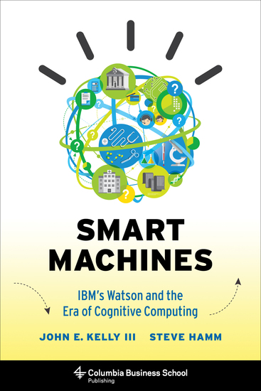 Smart Machines - IBM's Watson and the Era of Cognitive Computing - cover
