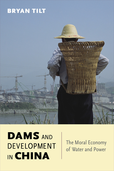 Dams and Development in China - The Moral Economy of Water and Power - cover