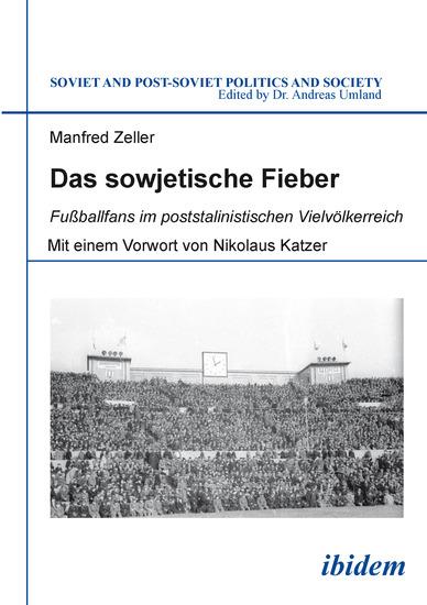 Das sowjetische Fieber - Fußballfans im poststalinistischen Vielvölkerreich - cover