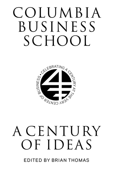 Columbia Business School - A Century of Ideas - cover