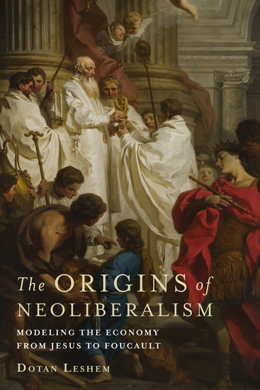 The Origins of Neoliberalism - Modeling the Economy from Jesus to Foucault - cover