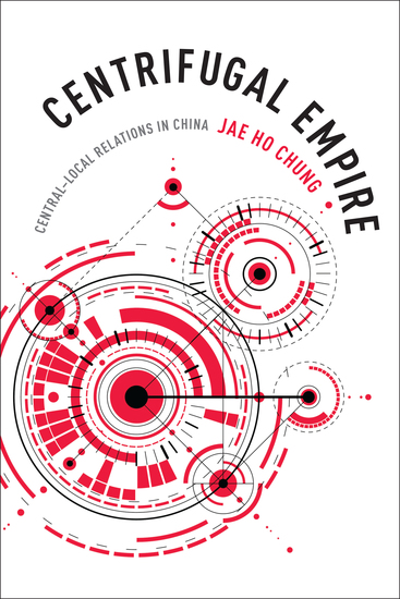 Centrifugal Empire - Central–Local Relations in China - cover