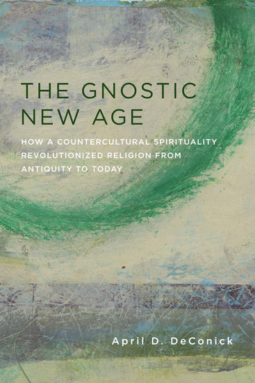 The Gnostic New Age - How a Countercultural Spirituality Revolutionized Religion from Antiquity to Today - cover