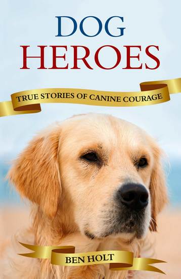 Dog Heroes - True Stories of Canine Courage - cover