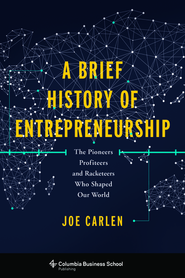 A Brief History of Entrepreneurship - The Pioneers Profiteers and Racketeers Who Shaped Our World - cover