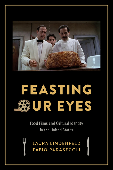 Feasting Our Eyes - Food Films and Cultural Identity in the United States - cover