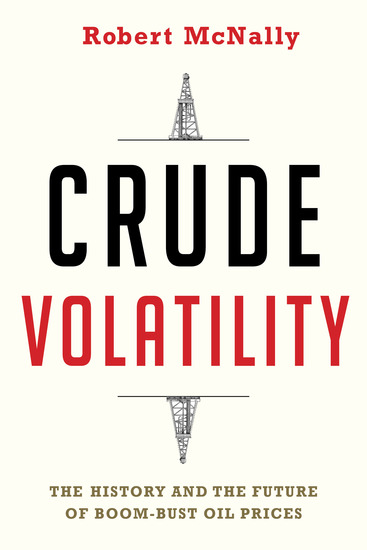 Crude Volatility - The History and the Future of Boom-Bust Oil Prices - cover