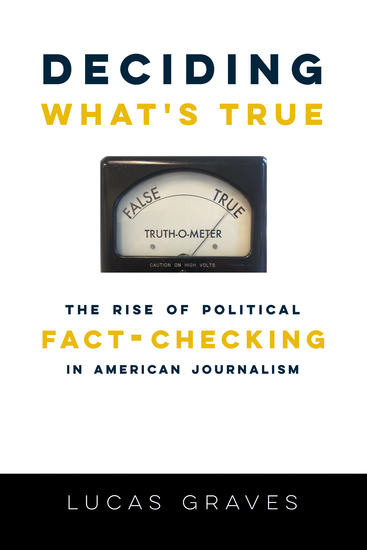 Deciding What's True - The Rise of Political Fact-Checking in American Journalism - cover