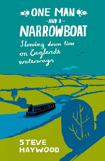 One Man and a Narrowboat - Slowing Down Time on England's Waterways - cover