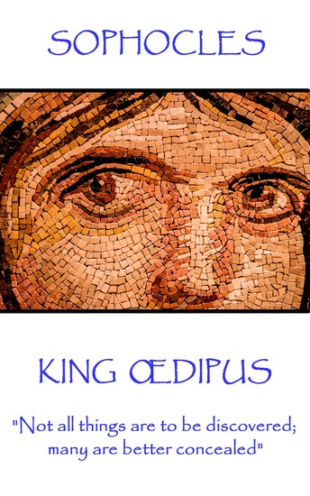 """King Œdipus - """"Not all things are to be discovered; many are better concealed"""" - cover"""