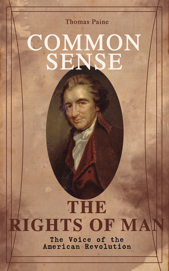 Common Sense & The Rights of Man - The Voice of the American Revolution - Words of a Visionary That Sparked the Revolution and Remained the Core of American Democratic Principles - cover