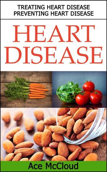 Heart Disease: Treating Heart Disease: Preventing Heart Disease - cover