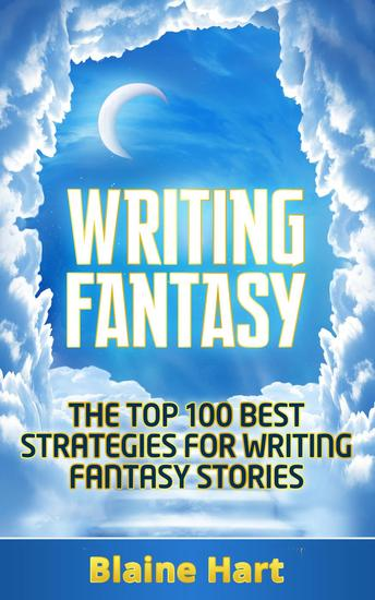 Writing Fantasy: The Top 100 Best Strategies For Writing Fantasy Stories - cover
