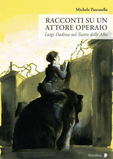 Racconti su un attore operaio - Luigi Dadina nel Teatro delle Albe - cover