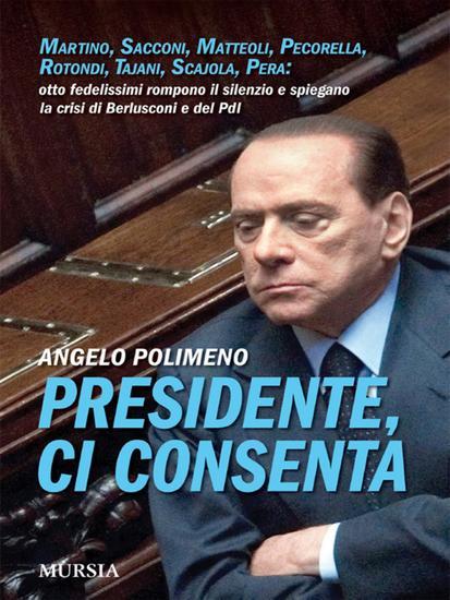 Presidente ci consenta - Otto fedelissimi raccontano la crisi del governo e del PDL - cover