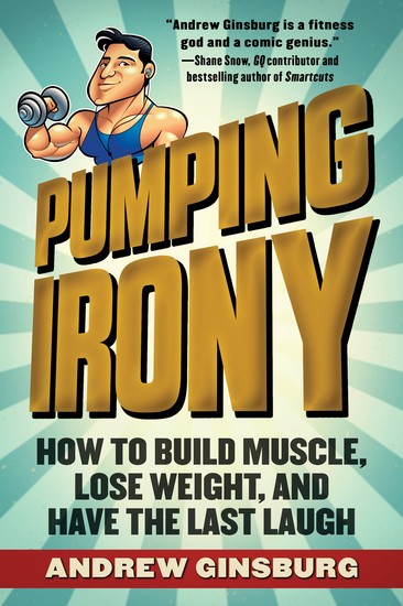 Pumping Irony - How to Build Muscle Lose Weight and Have the Last Laugh - cover