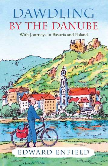 Dawdling by the Danube - With Journeys in Bavaria and Poland - cover
