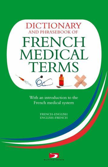 Dictionary and Phrasebook of French Medical Terms - With an Introduction to the French Medical System - cover