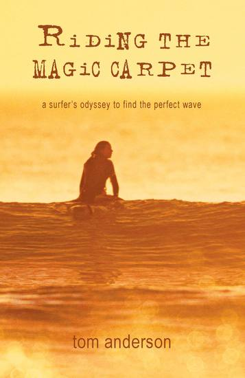 Riding the Magic Carpet - A Surfer's Odyssey in Search of the Perfect Wave - cover
