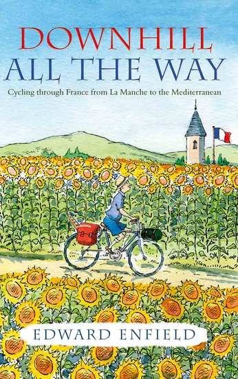 Downhill all the Way - Cycling Through France from La Manche to the Mediterranean - cover