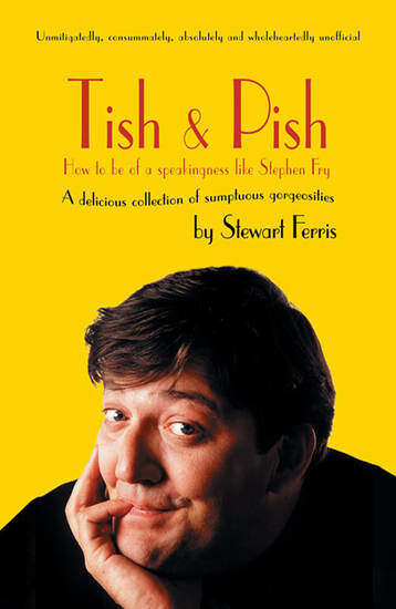 Tish and Pish - How to Be of a Speakingness Like Stephen Fry - cover