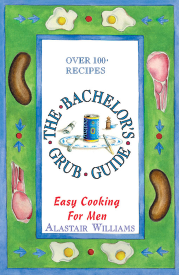 The Bachelor's Grub Guide - Easy Cooking for Men - cover