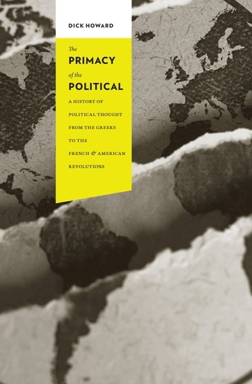 The Primacy of the Political - A History of Political Thought from the Greeks to the French and American Revolutions - cover