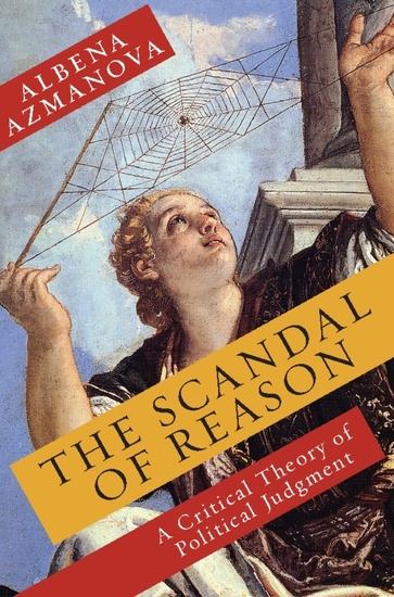 The Scandal of Reason - A Critical Theory of Political Judgment - cover