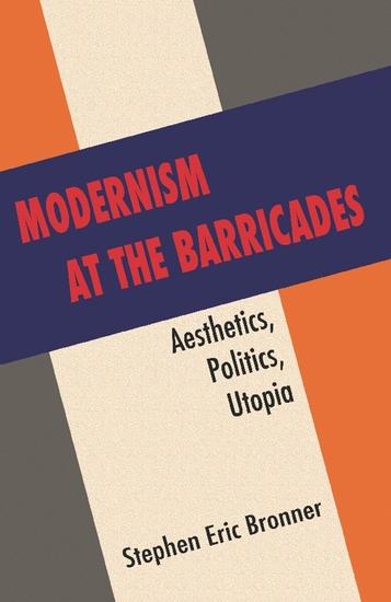 Modernism at the Barricades - Aesthetics Politics Utopia - cover
