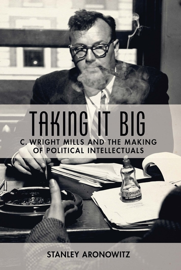 Taking It Big - C Wright Mills and the Making of Political Intellectuals - cover