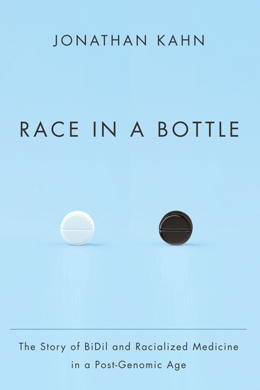 Race in a Bottle - The Story of BiDil and Racialized Medicine in a Post-Genomic Age - cover
