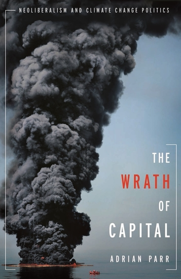 The Wrath of Capital - Neoliberalism and Climate Change Politics - cover