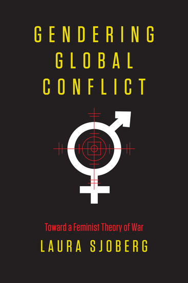 Gendering Global Conflict - Toward a Feminist Theory of War - cover