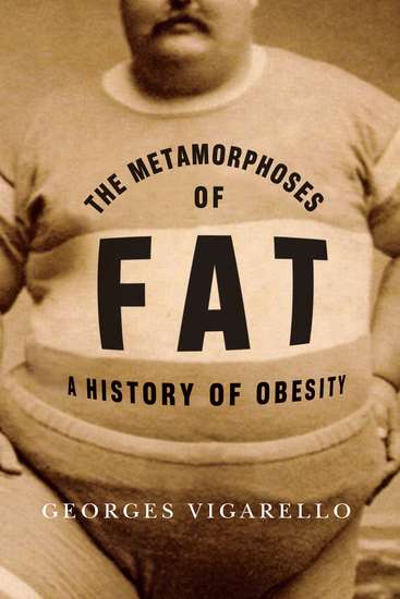 The Metamorphoses of Fat - A History of Obesity - cover