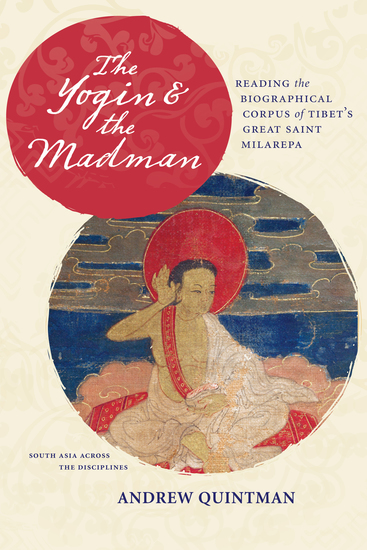 The Yogin and the Madman - Reading the Biographical Corpus of Tibet's Great Saint Milarepa - cover
