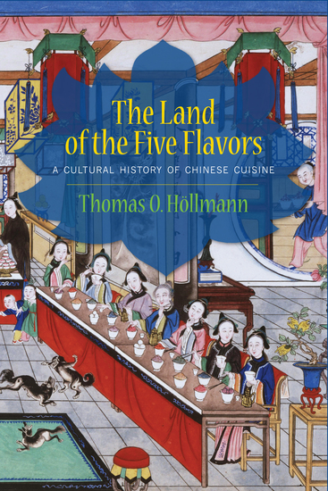 The Land of the Five Flavors - A Cultural History of Chinese Cuisine - cover