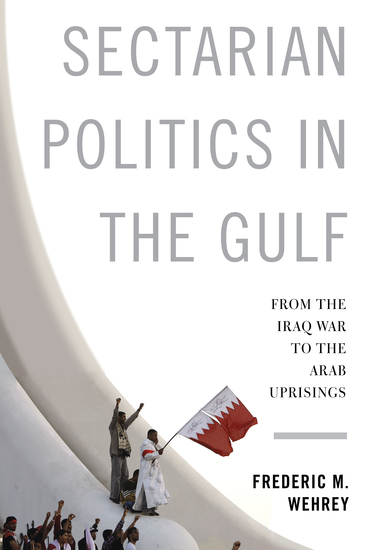 Sectarian Politics in the Gulf - From the Iraq War to the Arab Uprisings - cover