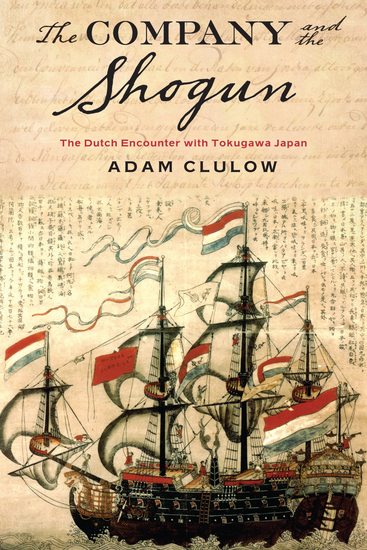 The Company and the Shogun - The Dutch Encounter with Tokugawa Japan - cover