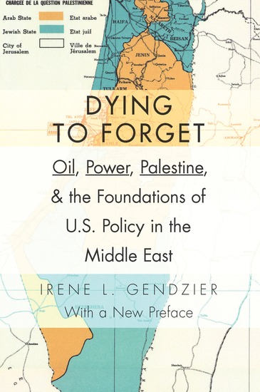 Dying to Forget - Oil Power Palestine and the Foundations of US Policy in the Middle East - cover