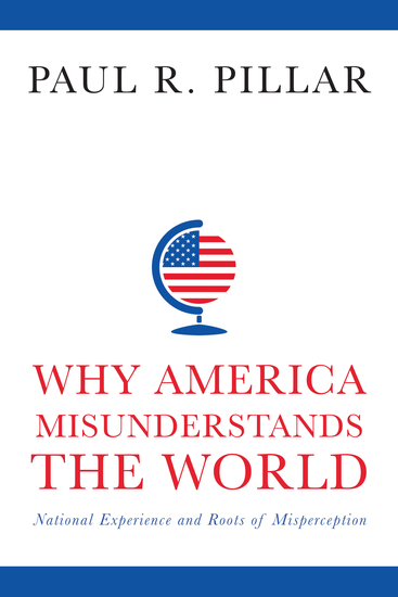 Why America Misunderstands the World - National Experience and Roots of Misperception - cover
