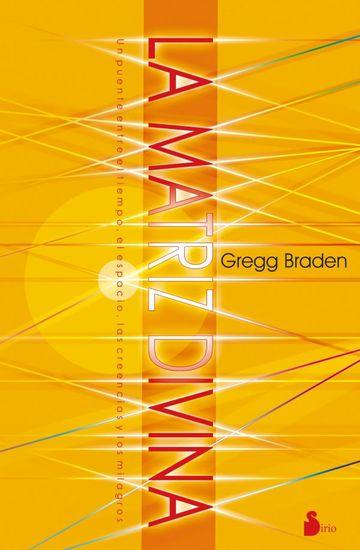La matriz divina - Un puente entre el tiempo el espacio las creencias y los milagros - cover
