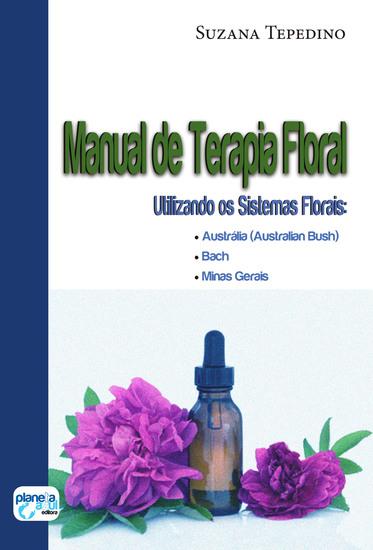 Manual de Terapia Floral: utilizando os sistemas florais: - Austrália (Australian BuschBach Minas Gerais) - cover