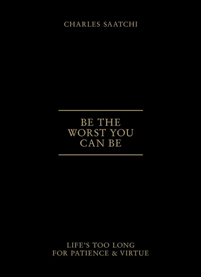 Be the Worst You Can Be - Life's Too Long for Patience and Virtue - cover