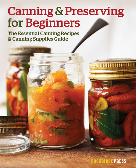 Canning and Preserving for Beginners - The Essential Canning Recipes and Canning Supplies Guide - cover